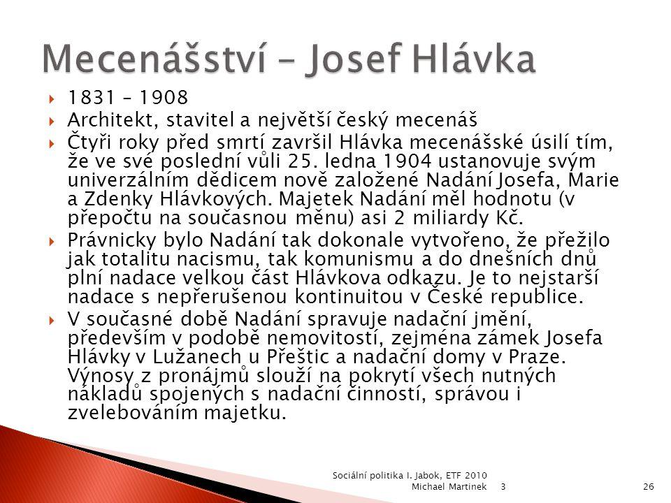  1831 – 1908  Architekt, stavitel a největší český mecenáš  Čtyři roky před smrtí završil Hlávka mecenášské úsilí tím, že ve své poslední vůli 25.