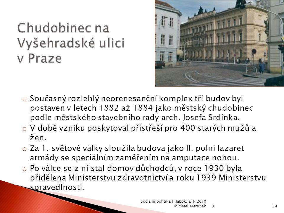 3 Sociální politika I. Jabok, ETF 2010 Michael Martinek29 o Současný rozlehlý neorenesanční komplex tří budov byl postaven v letech 1882 až 1884 jako