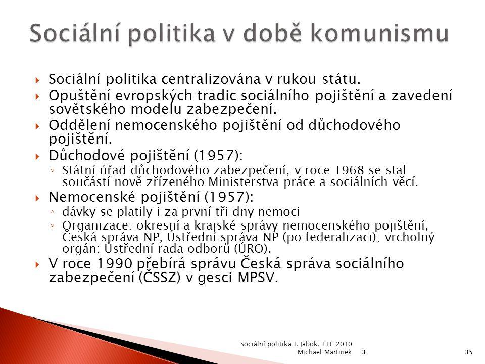  Sociální politika centralizována v rukou státu.  Opuštění evropských tradic sociálního pojištění a zavedení sovětského modelu zabezpečení.  Odděle