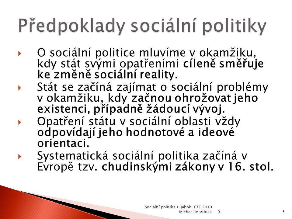  O sociální politice mluvíme v okamžiku, kdy stát svými opatřeními cíleně směřuje ke změně sociální reality.  Stát se začíná zajímat o sociální prob
