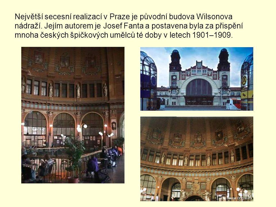 Největší secesní realizací v Praze je původní budova Wilsonova nádraží. Jejím autorem je Josef Fanta a postavena byla za přispění mnoha českých špičko