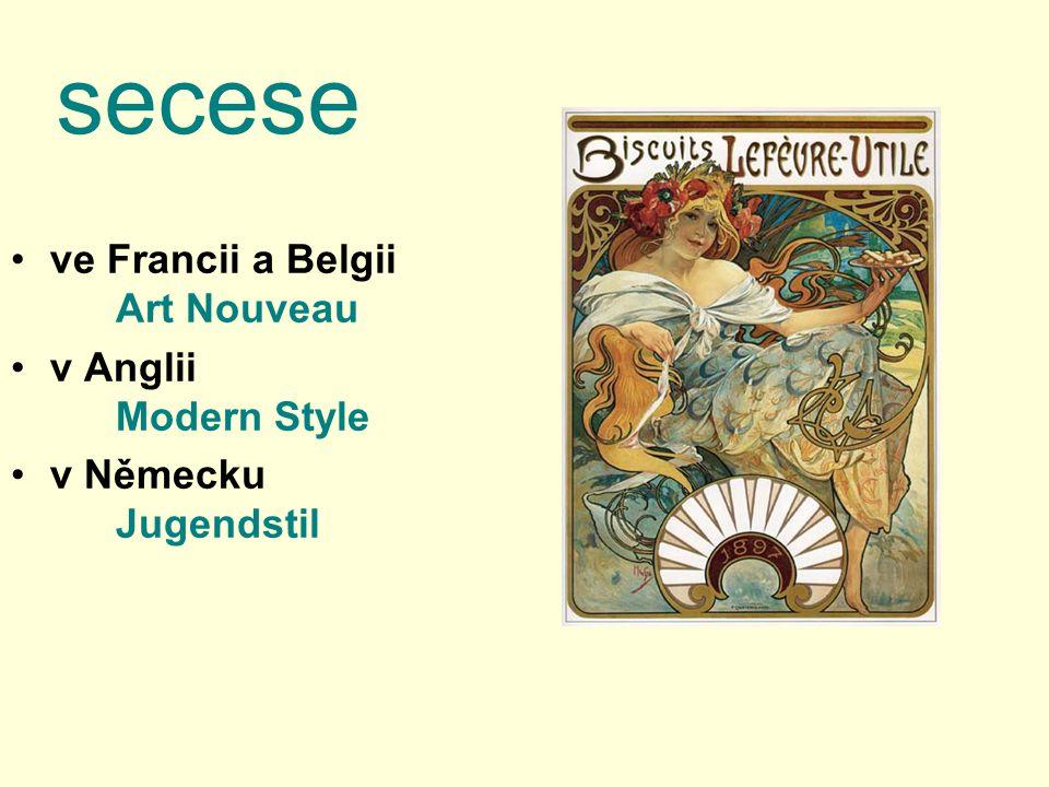 secese ve Francii a Belgii Art Nouveau v Anglii Modern Style v Německu Jugendstil