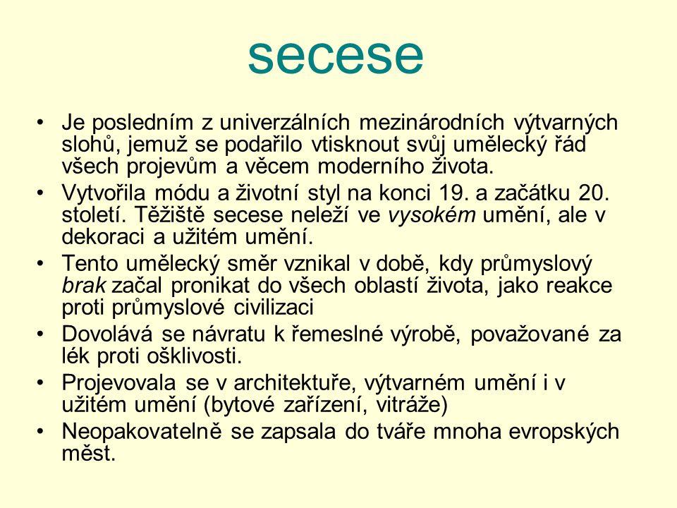 secese Je posledním z univerzálních mezinárodních výtvarných slohů, jemuž se podařilo vtisknout svůj umělecký řád všech projevům a věcem moderního živ