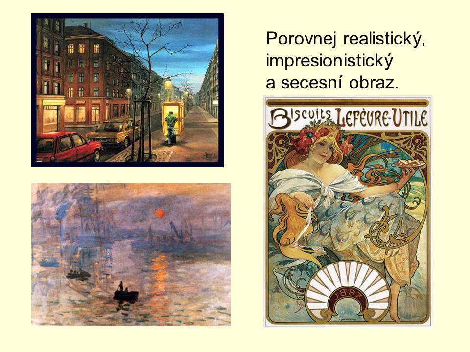 Porovnej realistický, impresionistický a secesní obraz.