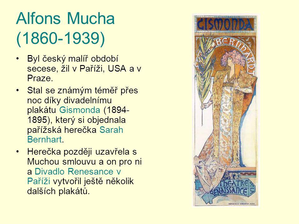 Alfons Mucha (1860-1939) Byl český malíř období secese, žil v Paříži, USA a v Praze. Stal se známým téměř přes noc díky divadelnímu plakátu Gismonda (