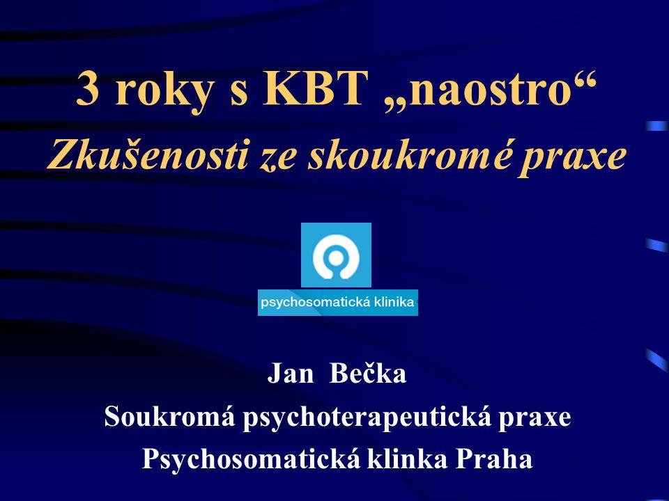 """3 roky s KBT """"naostro"""" Zkušenosti ze skoukromé praxe Jan Bečka Soukromá psychoterapeutická praxe Psychosomatická klinka Praha"""