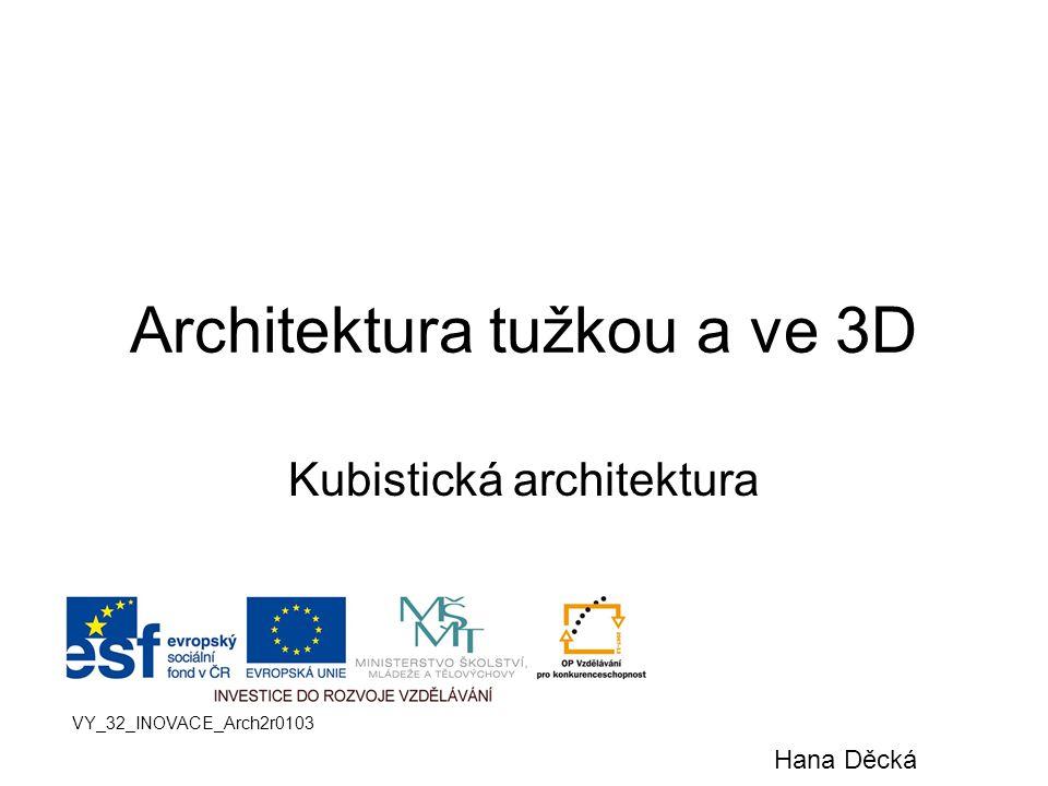 Architektura tužkou a ve 3D Kubistická architektura VY_32_INOVACE_Arch2r0103 Hana Děcká