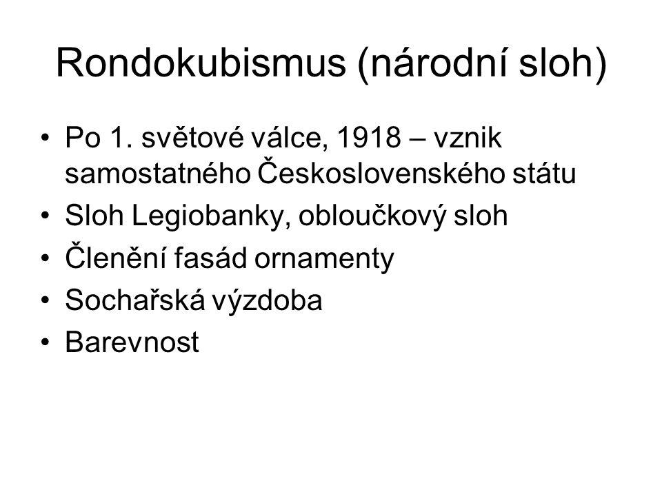 Rondokubismus (národní sloh) Po 1. světové válce, 1918 – vznik samostatného Československého státu Sloh Legiobanky, obloučkový sloh Členění fasád orna