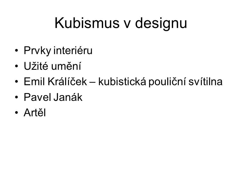 Kubismus v designu Prvky interiéru Užité umění Emil Králíček – kubistická pouliční svítilna Pavel Janák Artěl