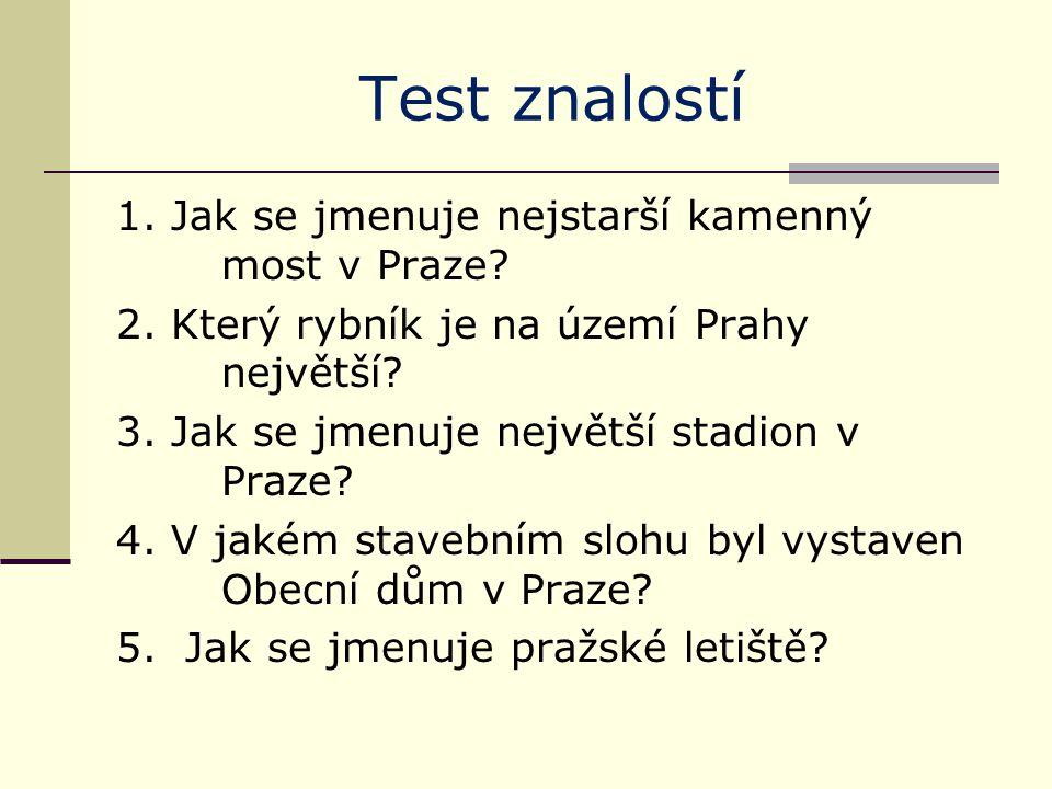 Test znalostí 1. Jak se jmenuje nejstarší kamenný most v Praze.