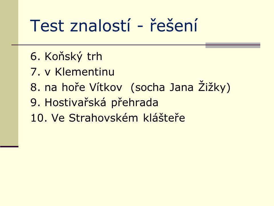 Test znalostí - řešení 6.Koňský trh 7. v Klementinu 8.
