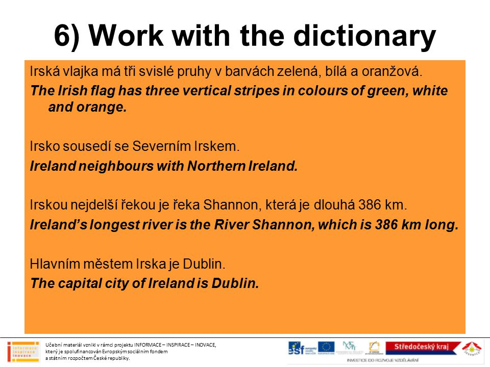 6) Work with the dictionary Irská vlajka má tři svislé pruhy v barvách zelená, bílá a oranžová. The Irish flag has three vertical stripes in colours o