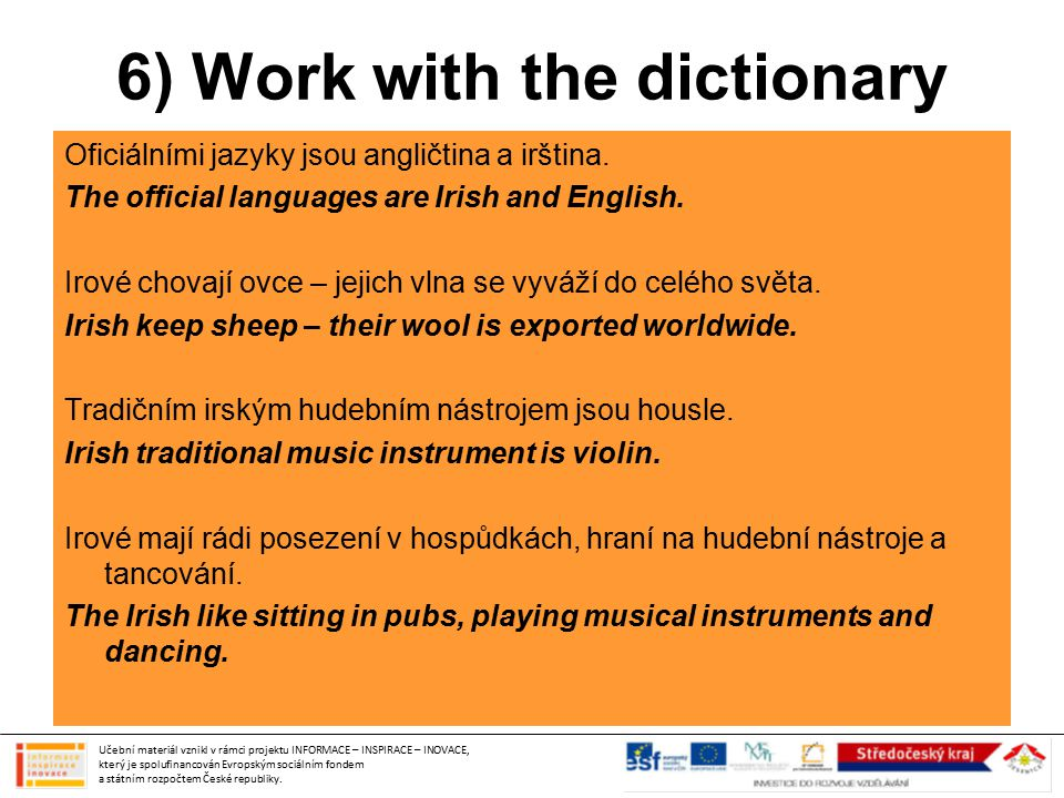 6) Work with the dictionary Oficiálními jazyky jsou angličtina a irština. The official languages are Irish and English. Irové chovají ovce – jejich vl