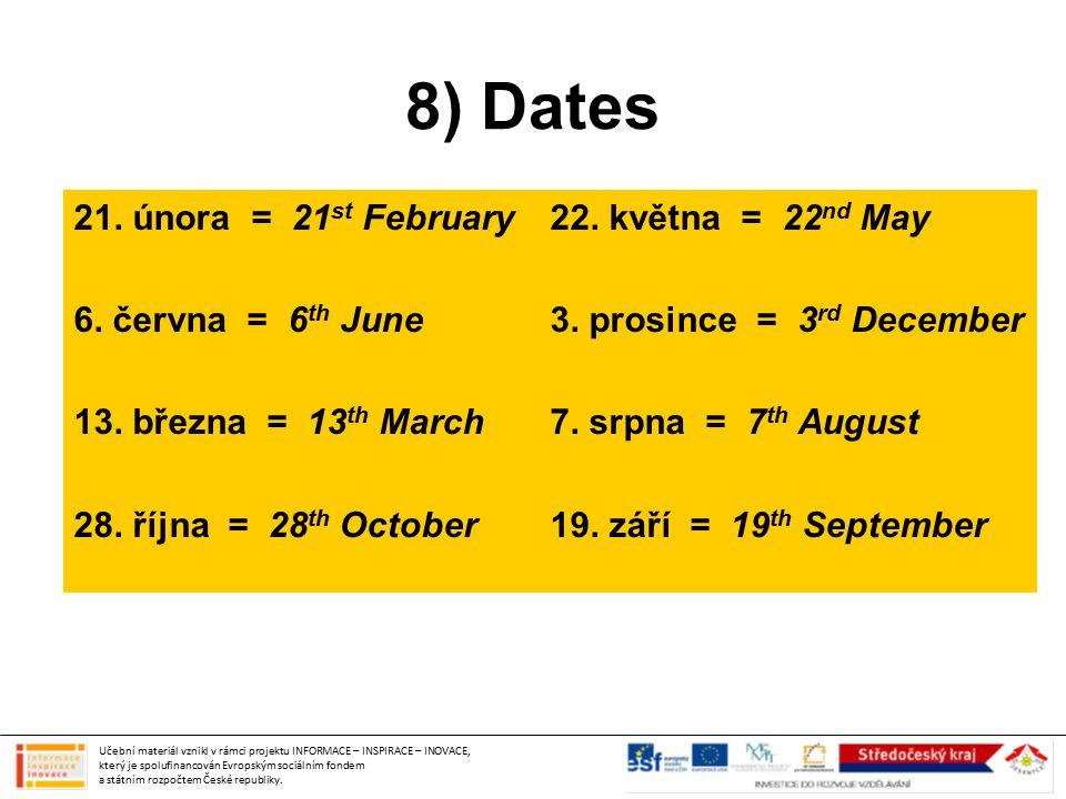 8) Dates 21. února = 21 st February 6. června = 6 th June 13.
