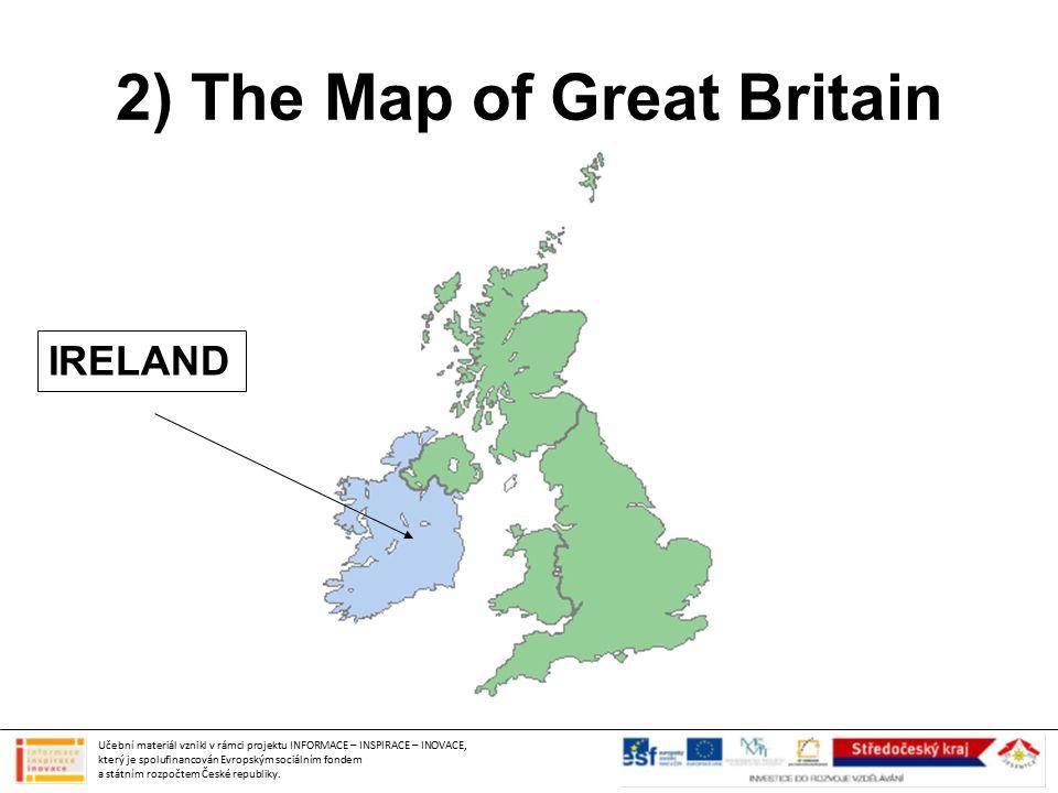 2) The Map of Great Britain Učební materiál vznikl v rámci projektu INFORMACE – INSPIRACE – INOVACE, který je spolufinancován Evropským sociálním fond