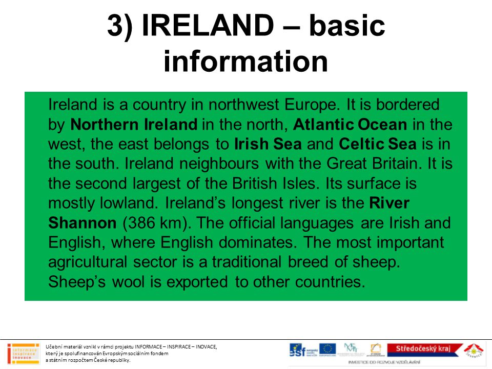 3) IRELAND – basic information Ireland is a country in northwest Europe. It is bordered by Northern Ireland in the north, Atlantic Ocean in the west,