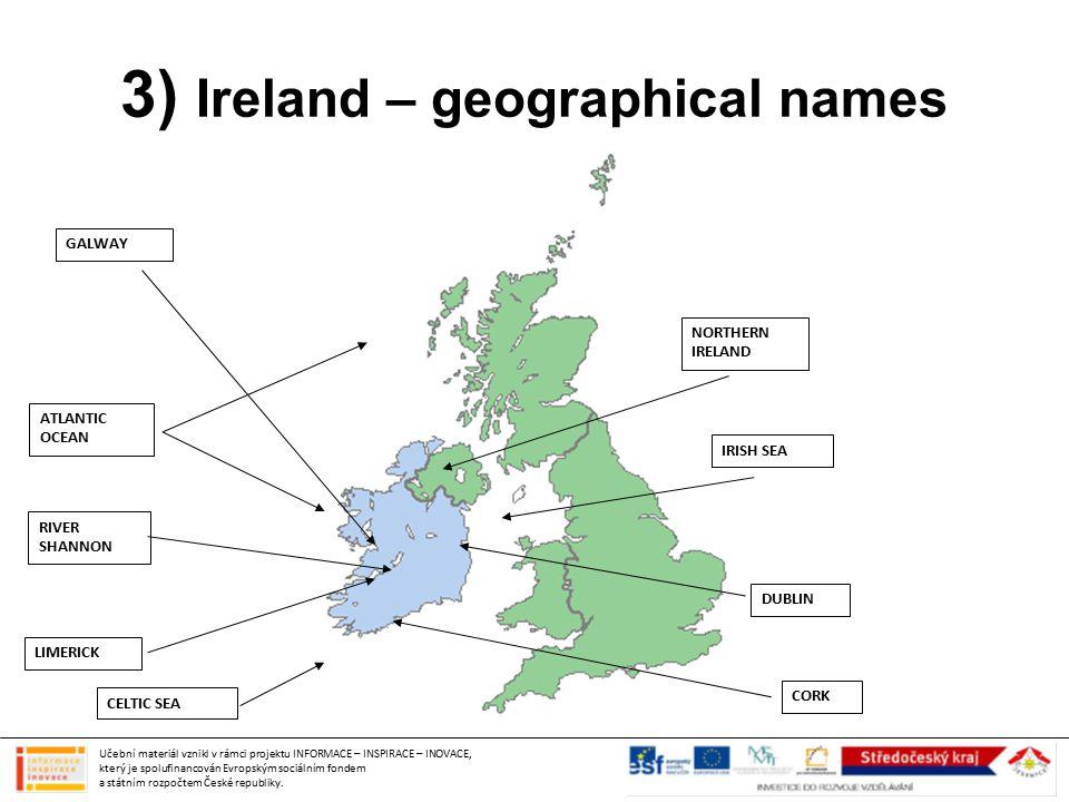 3) Ireland – geographical names Učební materiál vznikl v rámci projektu INFORMACE – INSPIRACE – INOVACE, který je spolufinancován Evropským sociálním fondem a státním rozpočtem České republiky.