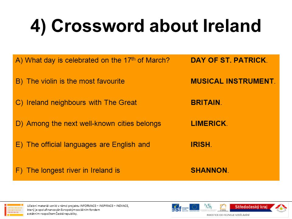 4) Crossword about Ireland A) What day is celebrated on the 17 th of March? DAY OF ST. PATRICK. B)The violin is the most favourite MUSICAL INSTRUMENT.