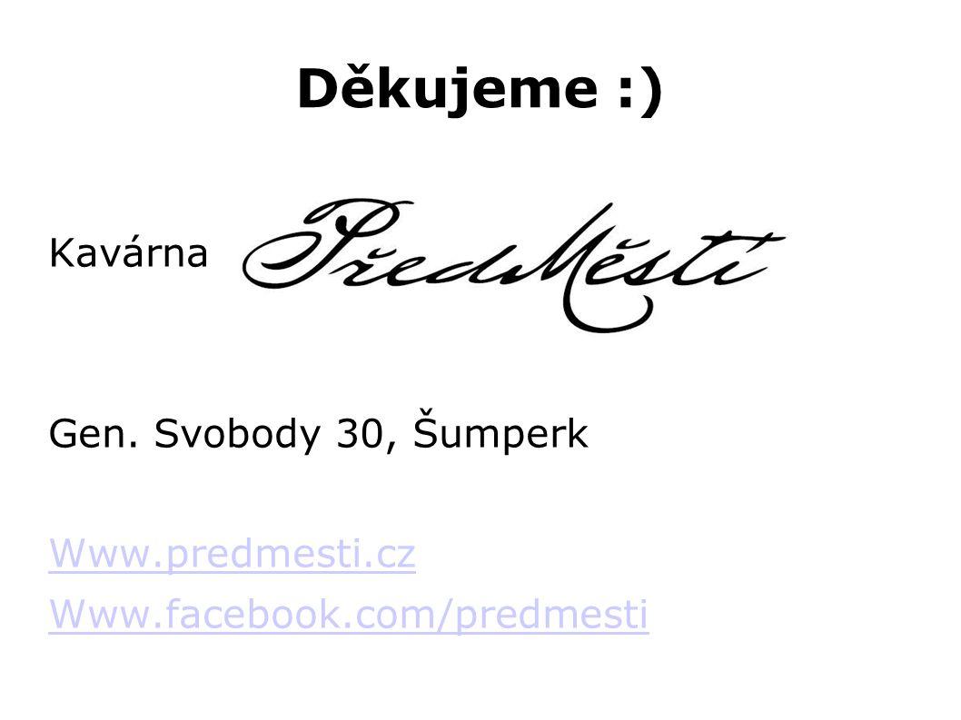 Děkujeme :) Kavárna Gen. Svobody 30, Šumperk Www.predmesti.cz Www.facebook.com/predmesti
