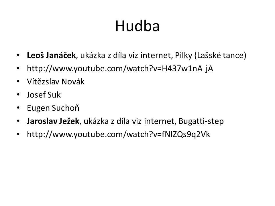 Hudba Leoš Janáček, ukázka z díla viz internet, Pilky (Lašské tance) http://www.youtube.com/watch?v=H437w1nA-jA Vítězslav Novák Josef Suk Eugen Suchoň