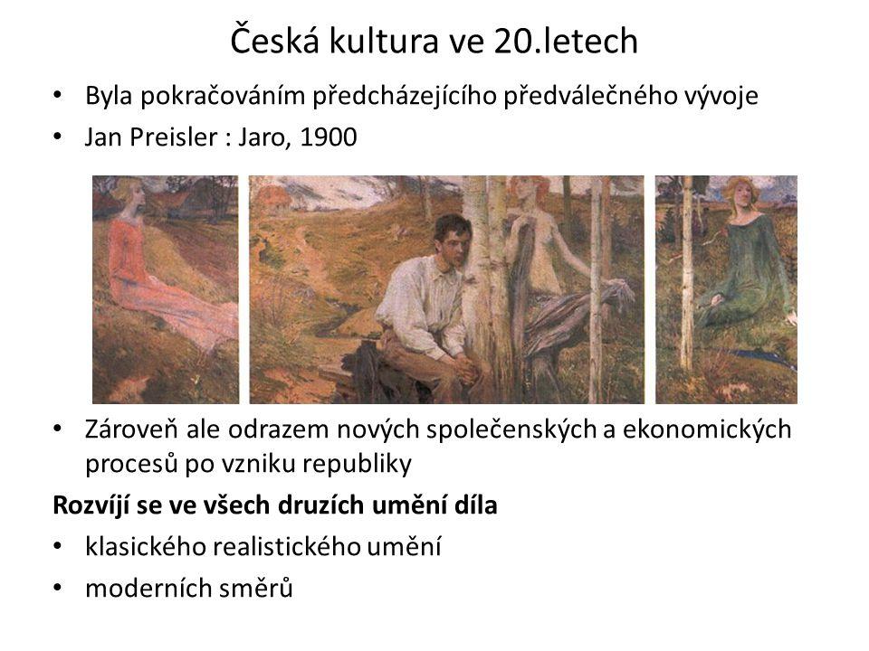 Česká kultura ve 20.letech Byla pokračováním předcházejícího předválečného vývoje Jan Preisler : Jaro, 1900 Zároveň ale odrazem nových společenských a