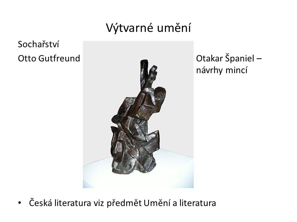 Výtvarné umění Sochařství Otto Gutfreund Otakar Španiel – návrhy mincí Česká literatura viz předmět Umění a literatura