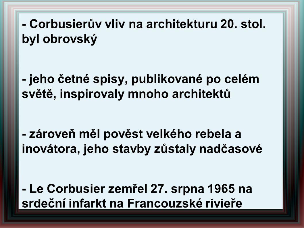 - Corbusierův vliv na architekturu 20. stol. byl obrovský - jeho četné spisy, publikované po celém světě, inspirovaly mnoho architektů - zároveň měl p
