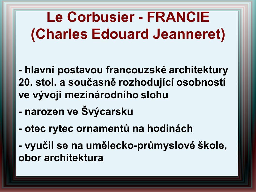 Le Corbusier - FRANCIE (Charles Edouard Jeanneret) - hlavní postavou francouzské architektury 20. stol. a současně rozhodující osobností ve vývoji mez