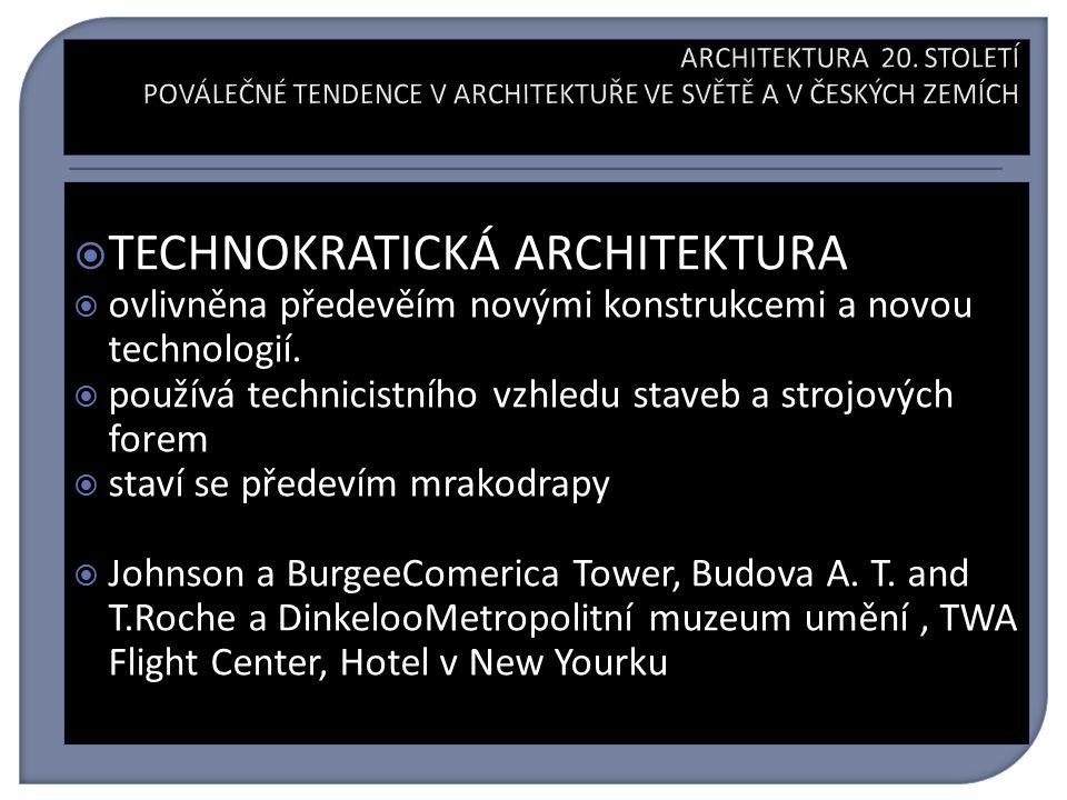  TECHNOKRATICKÁ ARCHITEKTURA  ovlivněna předevěím novými konstrukcemi a novou technologií.