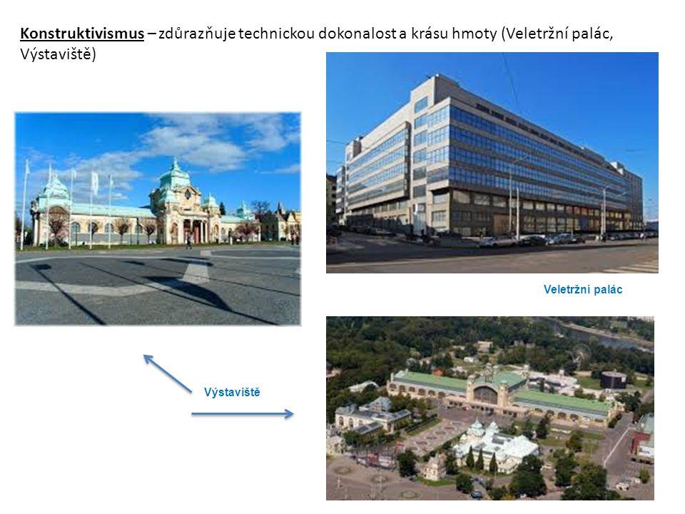 Konstruktivismus – zdůrazňuje technickou dokonalost a krásu hmoty (Veletržní palác, Výstaviště) Veletržní palác Výstaviště