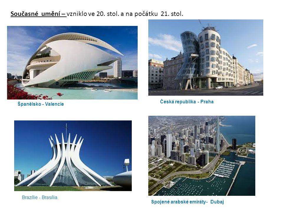 Současné umění – vzniklo ve 20. stol. a na počátku 21. stol. Česká republika - Praha Španělsko - Valencie Brazílie - Brasília Spojené arabské emiráty-
