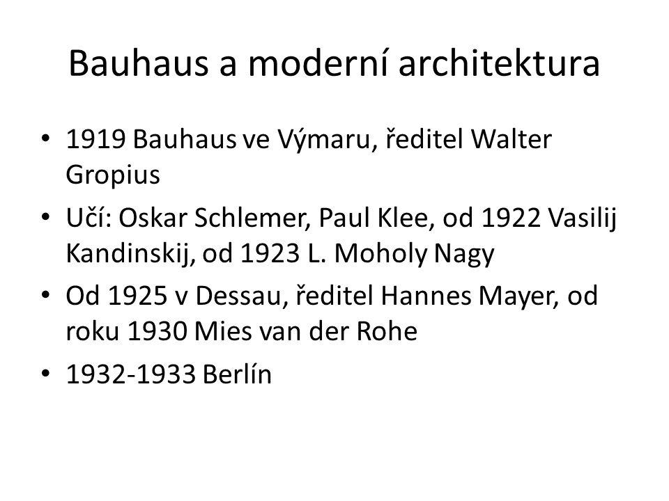 Bauhaus a moderní architektura 1919 Bauhaus ve Výmaru, ředitel Walter Gropius Učí: Oskar Schlemer, Paul Klee, od 1922 Vasilij Kandinskij, od 1923 L. M
