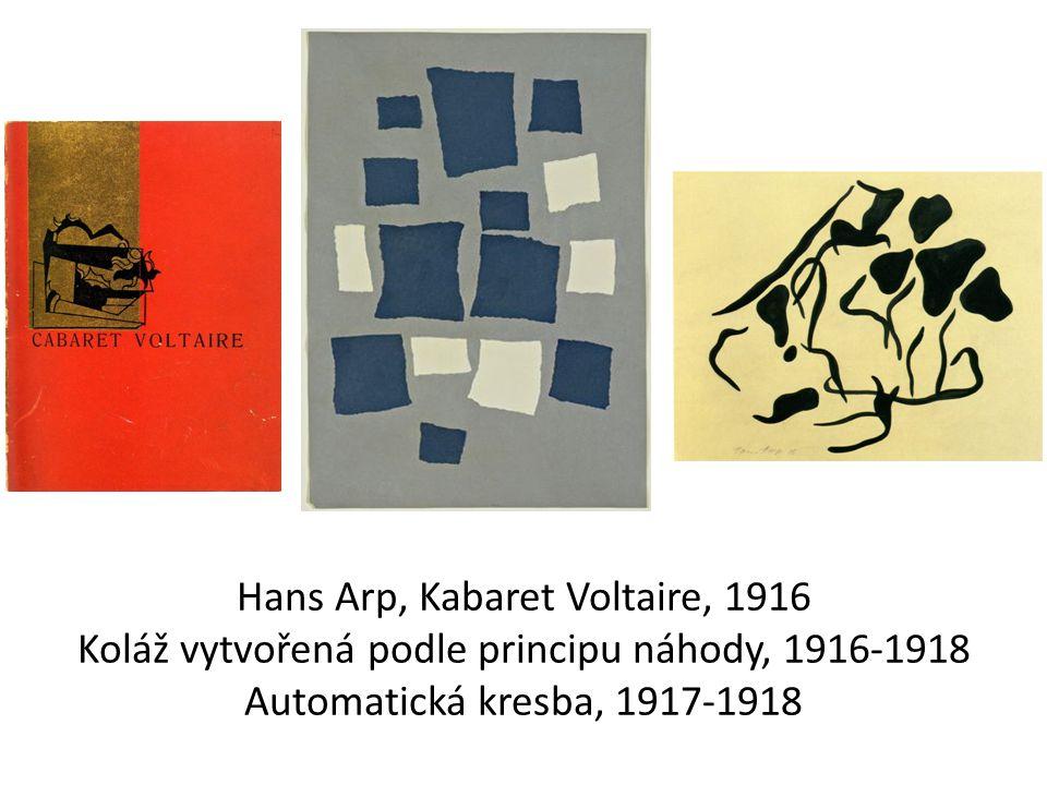 Hans Arp, Kabaret Voltaire, 1916 Koláž vytvořená podle principu náhody, 1916-1918 Automatická kresba, 1917-1918
