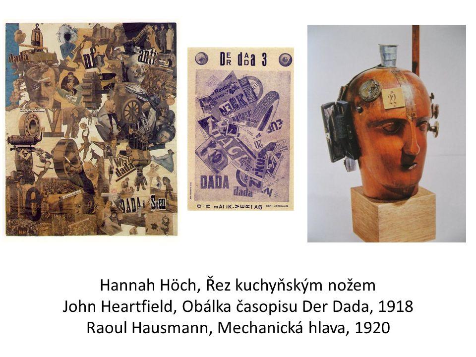 Hannah Höch, Řez kuchyňským nožem John Heartfield, Obálka časopisu Der Dada, 1918 Raoul Hausmann, Mechanická hlava, 1920