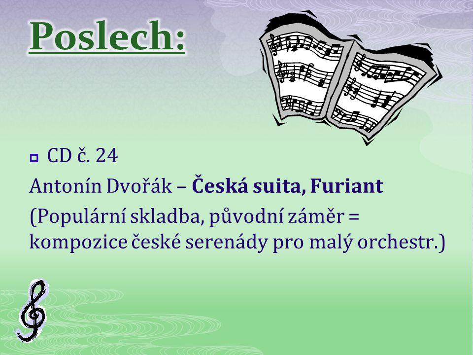  CD č. 24 Antonín Dvořák – Česká suita, Furiant (Populární skladba, původní záměr = kompozice české serenády pro malý orchestr.)