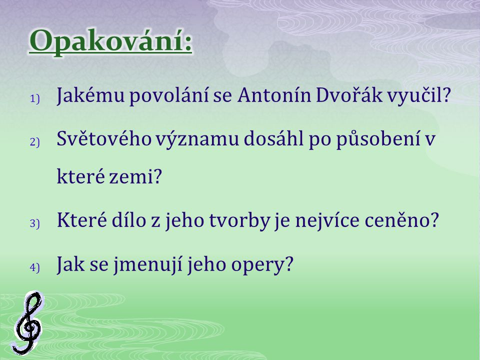 1) Jakému povolání se Antonín Dvořák vyučil? 2) Světového významu dosáhl po působení v které zemi? 3) Které dílo z jeho tvorby je nejvíce ceněno? 4) J