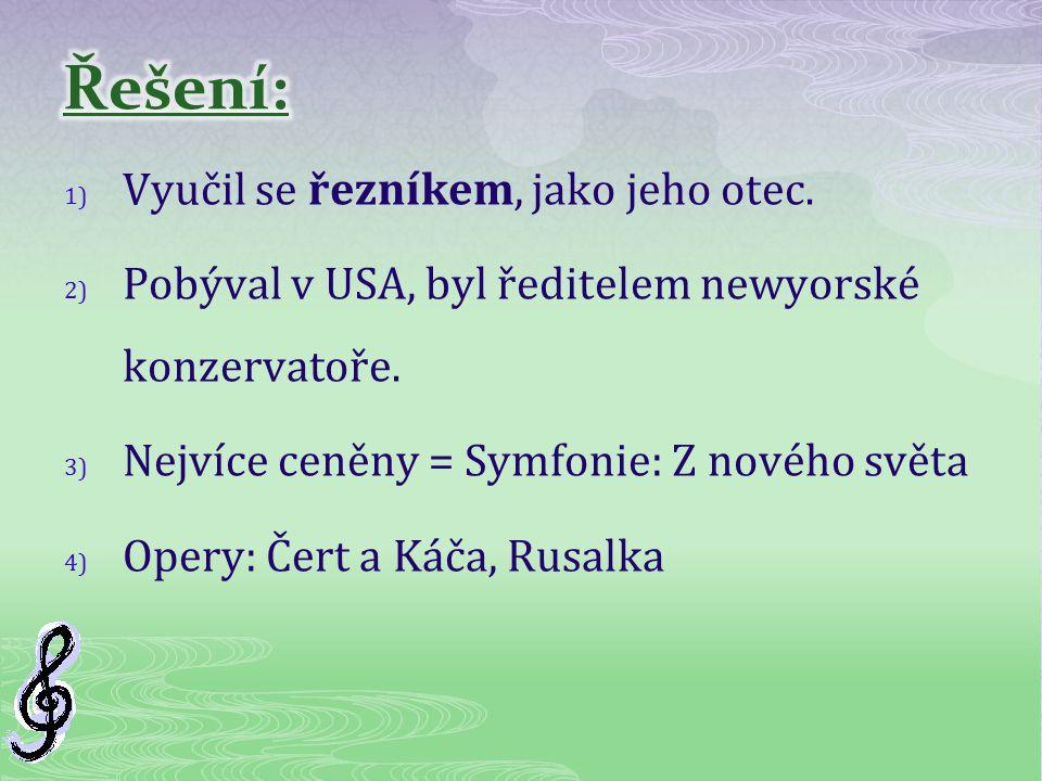 1) Vyučil se řezníkem, jako jeho otec. 2) Pobýval v USA, byl ředitelem newyorské konzervatoře. 3) Nejvíce ceněny = Symfonie: Z nového světa 4) Opery: