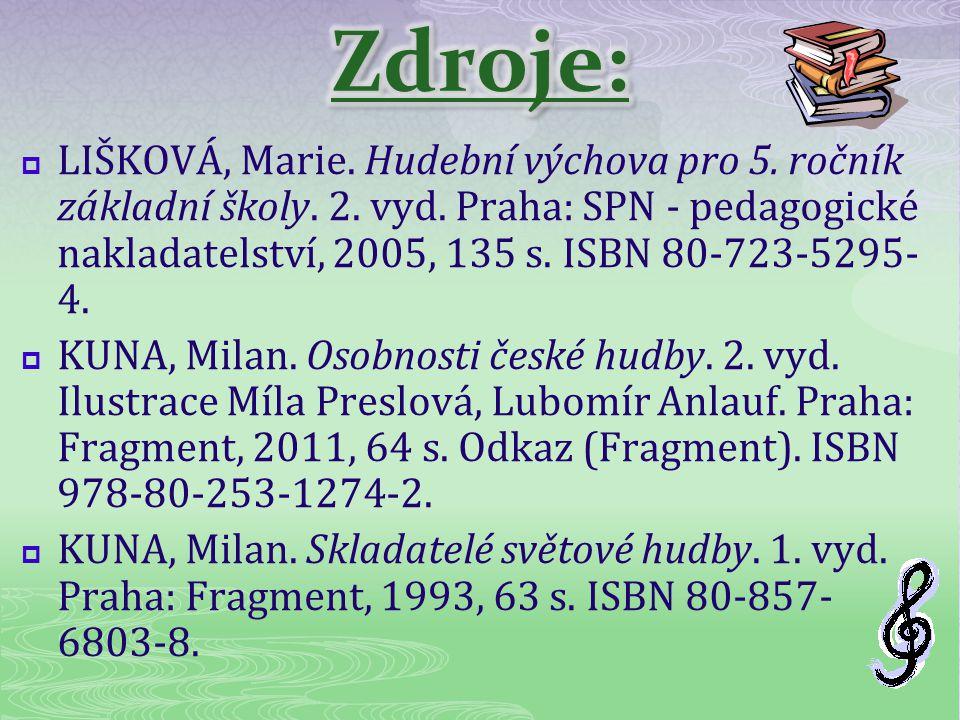  LIŠKOVÁ, Marie. Hudební výchova pro 5. ročník základní školy. 2. vyd. Praha: SPN - pedagogické nakladatelství, 2005, 135 s. ISBN 80-723-5295- 4.  K