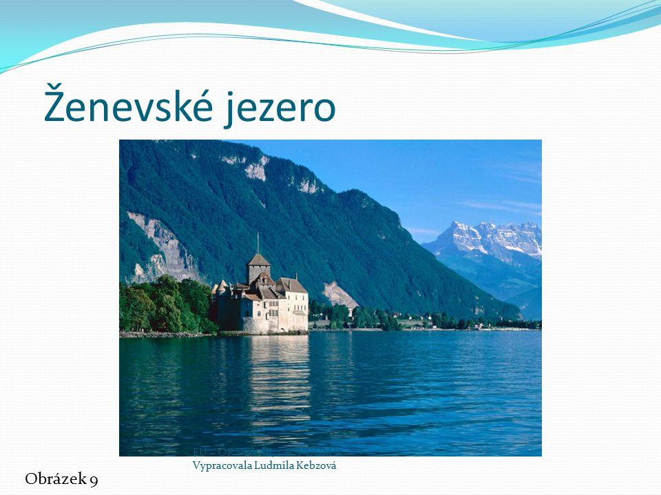 Ženevské jezero Obrázek 9 EU – OP VK – III/2 ICT DUM 10 Vypracovala Ludmila Kebzová