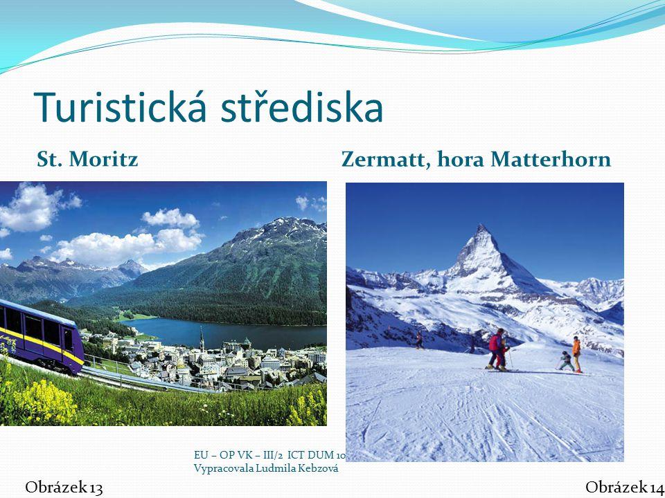 Turistická střediska St. Moritz Zermatt, hora Matterhorn Obrázek 13Obrázek 14 EU – OP VK – III/2 ICT DUM 10 Vypracovala Ludmila Kebzová