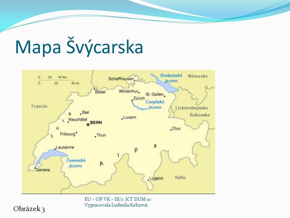 Mapa Švýcarska Obrázek 3 EU – OP VK – III/2 ICT DUM 10 Vypracovala Ludmila Kebzová