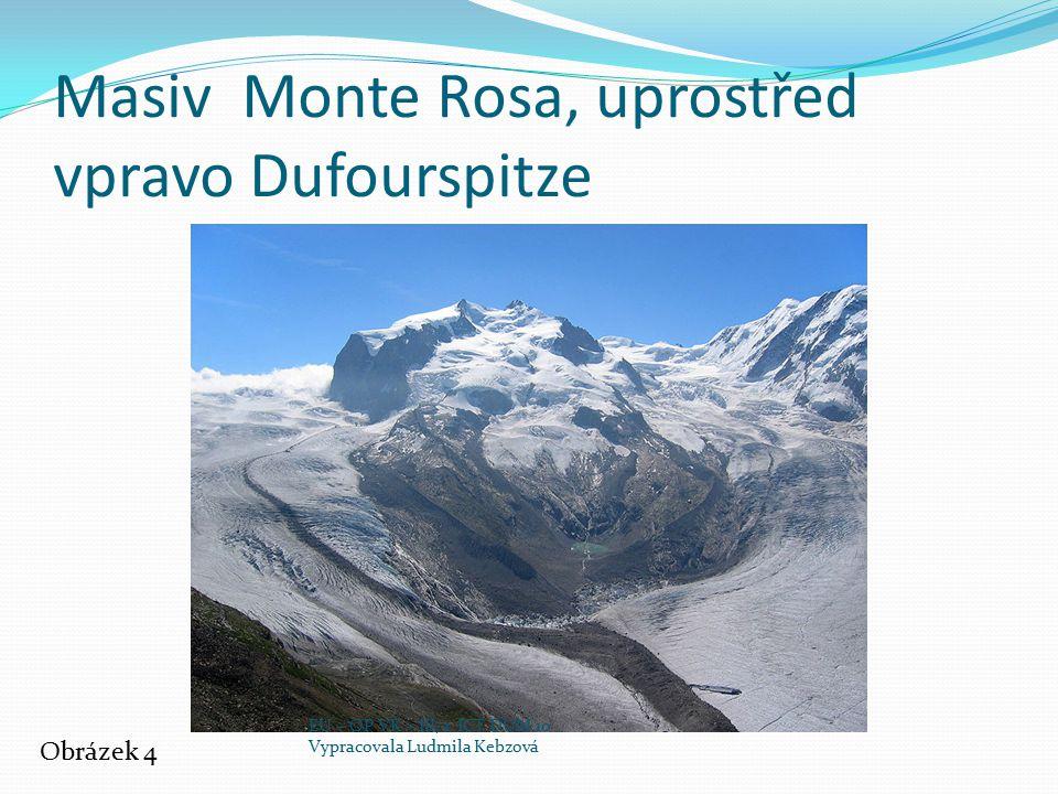 Masiv Monte Rosa, uprostřed vpravo Dufourspitze Obrázek 4 EU – OP VK – III/2 ICT DUM 10 Vypracovala Ludmila Kebzová