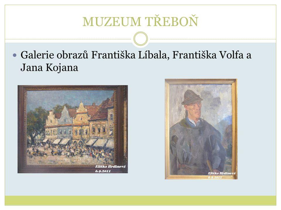 MUZEUM TŘEBOŇ Galerie obrazů Františka Líbala, Františka Volfa a Jana Kojana