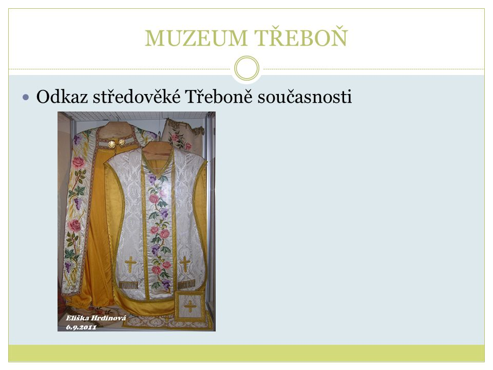 MUZEUM TŘEBOŇ Odkaz středověké Třeboně současnosti