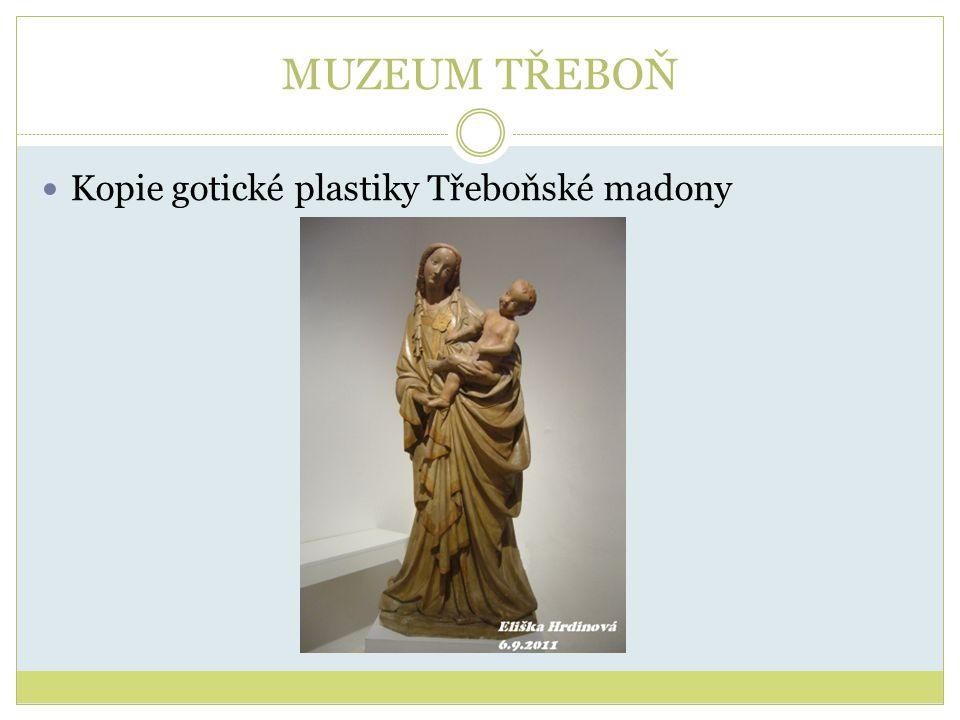 MUZEUM TŘEBOŇ Kopie gotické plastiky Třeboňské madony