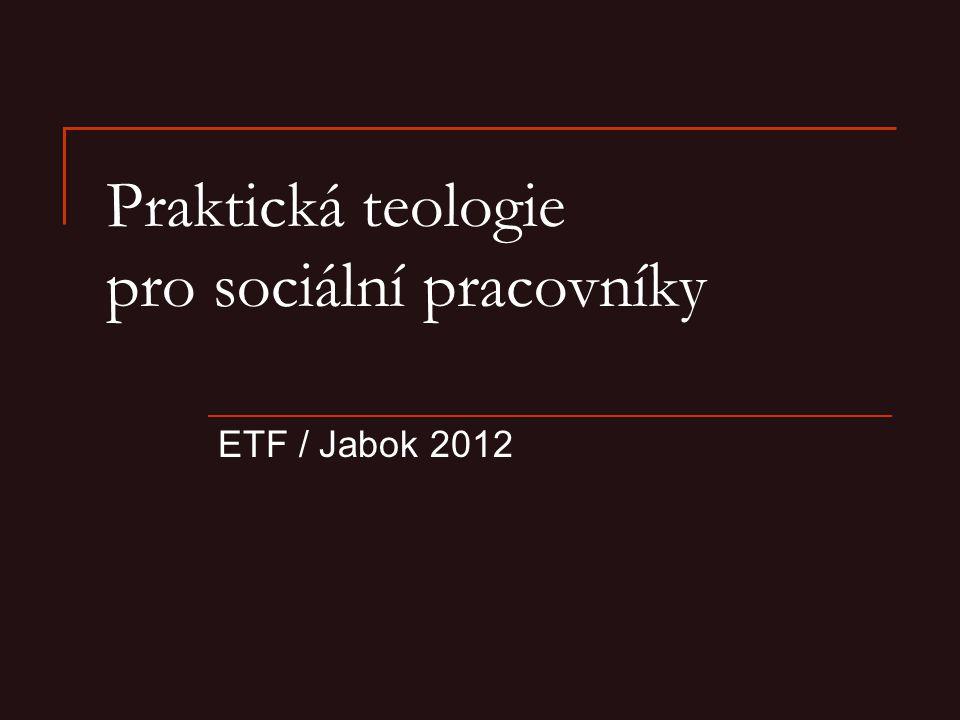 7 Praktická teologie pro sociální pracovníky. ETF / Jabok 2011 2