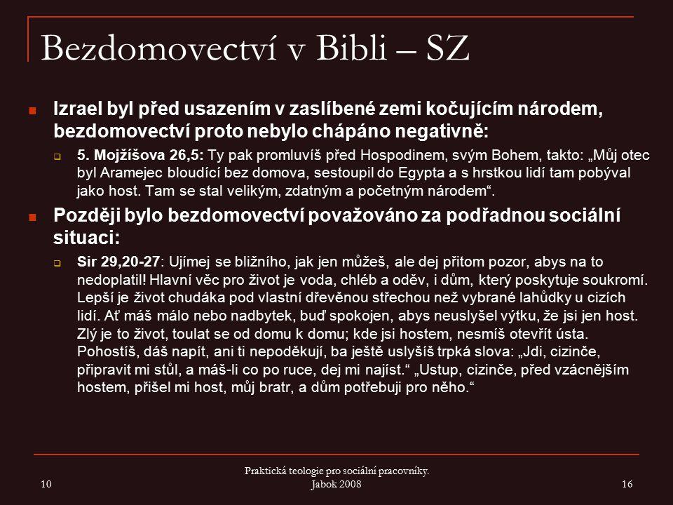 Bezdomovectví v Bibli – SZ Izrael byl před usazením v zaslíbené zemi kočujícím národem, bezdomovectví proto nebylo chápáno negativně:  5. Mojžíšova 2
