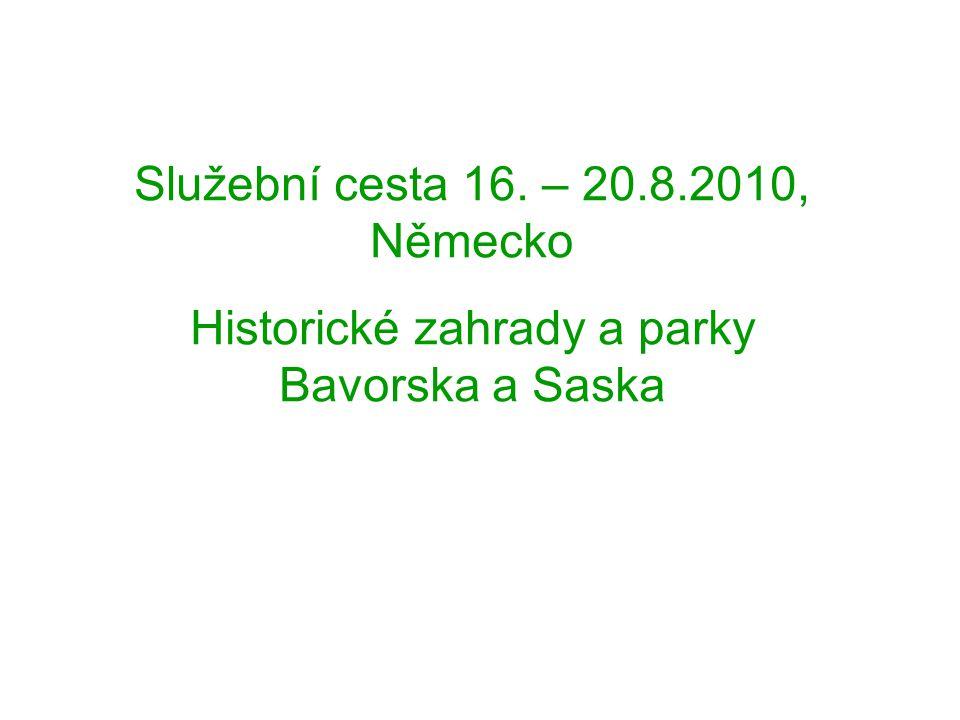 Služební cesta 16. – 20.8.2010, Německo Historické zahrady a parky Bavorska a Saska