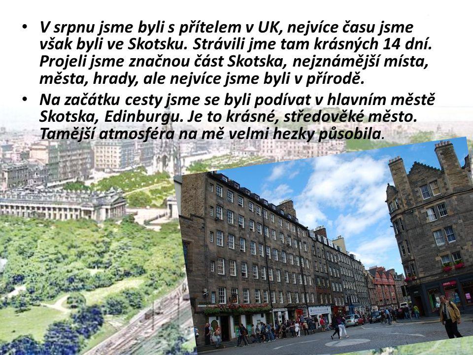 V srpnu jsme byli s přítelem v UK, nejvíce času jsme však byli ve Skotsku. Strávili jme tam krásných 14 dní. Projeli jsme značnou část Skotska, nejzná