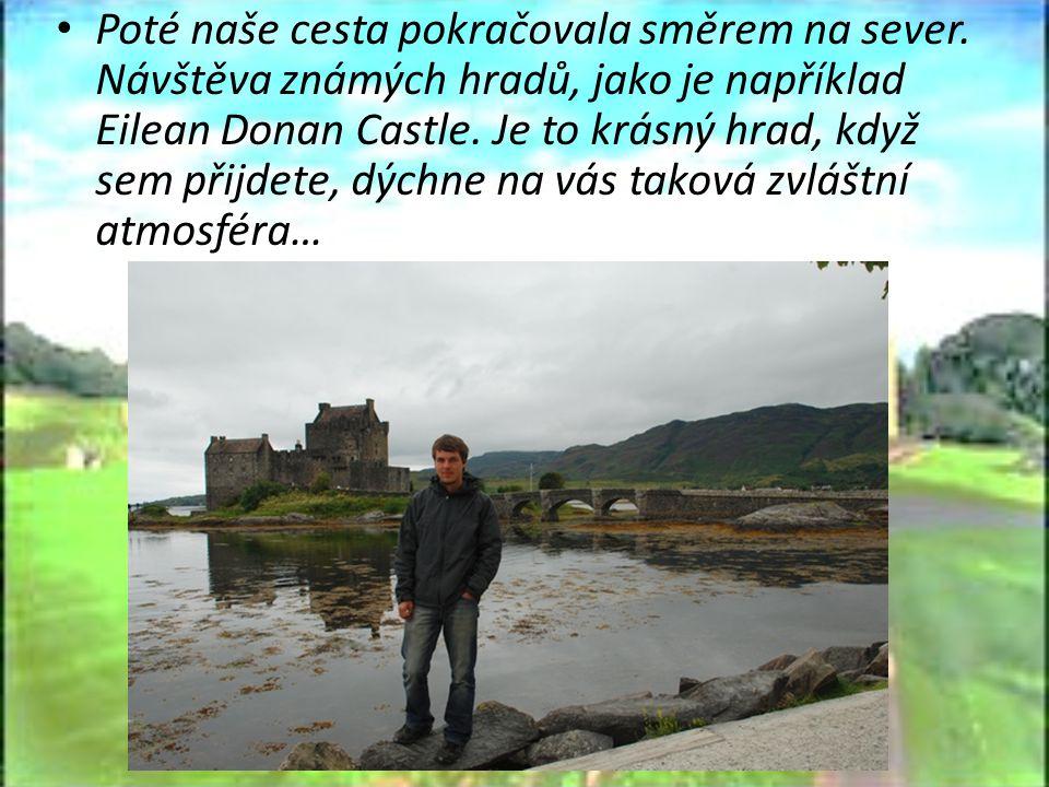 Poté naše cesta pokračovala směrem na sever. Návštěva známých hradů, jako je například Eilean Donan Castle. Je to krásný hrad, když sem přijdete, dých